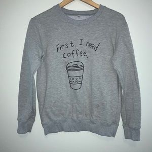 SALE First, I need Coffee Sweatshirt 256